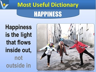 Happiness Definition Halppiness if the light that flows inside out, not outside in Vadim Kotelnikov Most Useful Dictionary