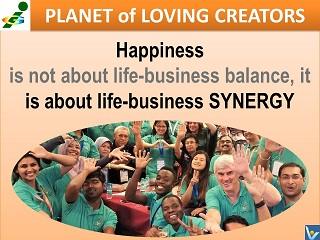 Life Business Synergy happiness quotes Vadim Kotelnikov Innompic Planet of Loving Creators