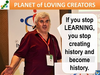 Vadim Kotelnikov quotes If you stop learning, you stop creating history and become history