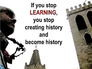 Vadim Kotelnikov learning quotes: If you stop learning, you stop creating history and become history, protogram