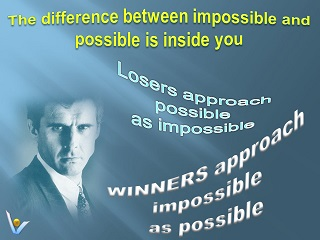 Winners vs. Losers: Losers approach possible as impossible; Winners approach impossible as possible. Vadim Kotelnikov quotes