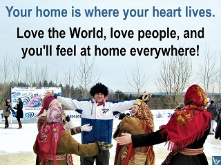 Love the World, love all people feel home everywhere Vadim Kotelnikov best love quotes